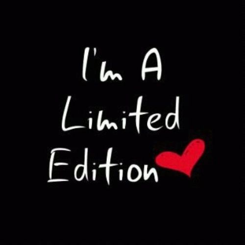 Everyone is a limited edition.