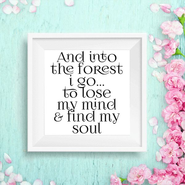 """""""And into the forest I go, to lose my mind & find my soul"""" Quote Art…"""