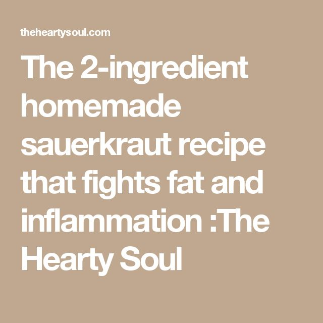 The 2-ingredient homemade sauerkraut recipe that fights fat and inflammation :The Hearty Soul