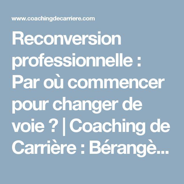 Reconversion professionnelle : Par où commencer pour changer de voie ?   Coaching de Carrière : Bérangère Touchemann