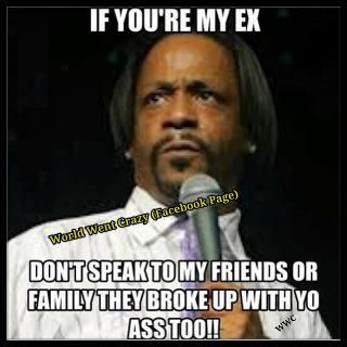 If you're my ex don't speak to my friends or family they broke up with yo ass too.