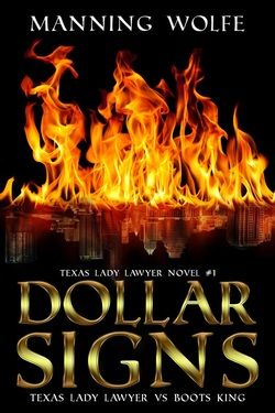 "Dollar Signs: Texas Lady Lawyer vs. Boots King  by Manning Wolfe. Suspense, Thriller. Merit Bridges, an attorney and widowed mother in Austin, Texas, works hard, drinks too much wine, and sleeps with younger men. When Merit goes after a shady corporation threatening her client, she encounters hired gun Boots King. His charge is simple, ""Stop her!"" Merit and her team – including Betty, a mothering office manager with a bad-ass attitude – struggle to stay alive…. Read a sample here! – The Bookworm Lodge"
