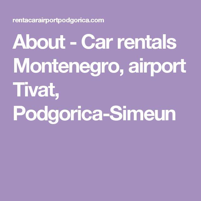 About - Car rentals Montenegro, airport Tivat, Podgorica-Simeun
