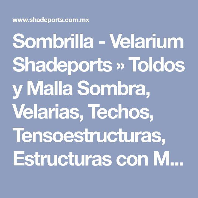 Sombrilla - Velarium Shadeports » Toldos y Malla Sombra, Velarias, Techos, Tensoestructuras, Estructuras con Malla Sombra modulares para escuelas, cocheras, parques, negocio, albercas, juegos infantiles, universidades, canchas deportivas, estacionamientos, hoteles, residencias, autos, en Monterrey