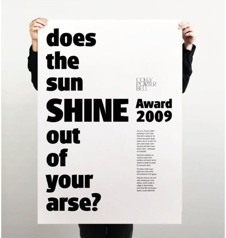 Does the sun shine out of your arse?  Shine Award. Poster. Coley Porter Bell. 2009. Black and White. Typography. Designed by White is Black.