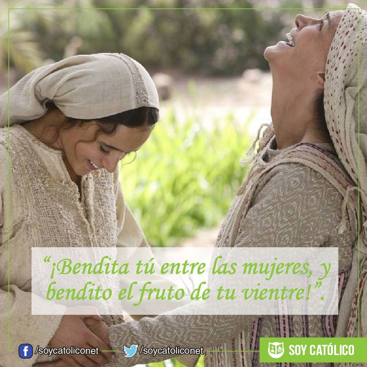 """""""¡Bendita tú entre las mujeres, y bendito el fruto de tu vientre!"""". (Lc 1, 39-56)"""