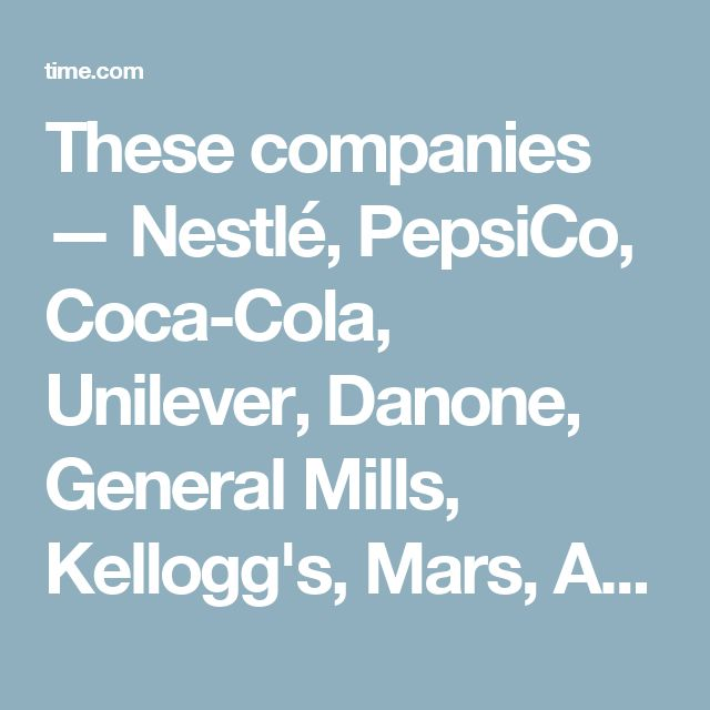 These companies — Nestlé, PepsiCo, Coca-Cola, Unilever, Danone, General Mills, Kellogg's, Mars, Associated British Foods, and Mondelez — each employ thousands and make billions of dollars in revenue every year.