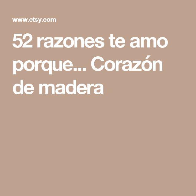 52 razones te amo porque... Corazón de madera