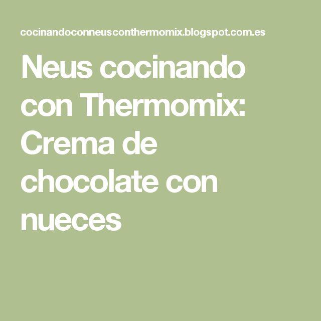 Neus cocinando con Thermomix: Crema de chocolate con nueces