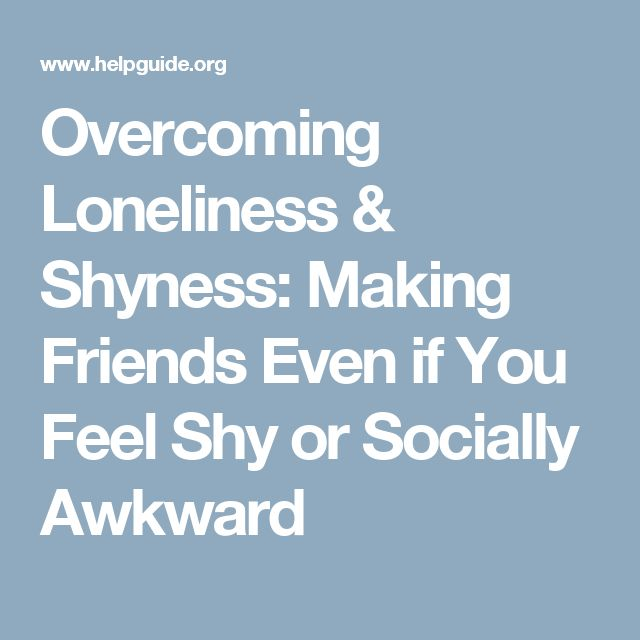 Overcoming Loneliness & Shyness: Making Friends Even if You Feel Shy or Socially Awkward