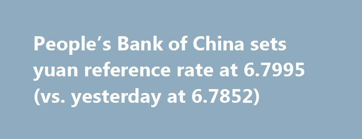 People's Bank of China sets yuan reference rate at 6.7995 (vs. yesterday at 6.7852) http://betiforexcom.livejournal.com/25074271.html  CNY mid rate against the USD from the PBOC today. A much weaker yuan.  And, for open market operations:  - To inject 30 bn yuan through 7-day reverse repos  After accounting for RRs maturing today that's a net injection of 250bn yuan from the Bank. I... The post People's Bank of China sets yuan reference rate at 6.7995 (vs. yesterday at 6.7852) appeared first…