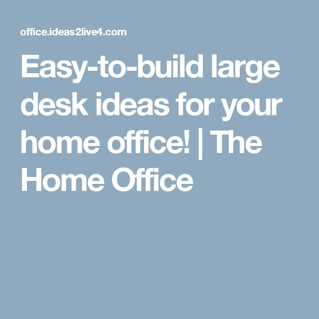 Easy-to-build large desk ideas for your home office!   The Home Office