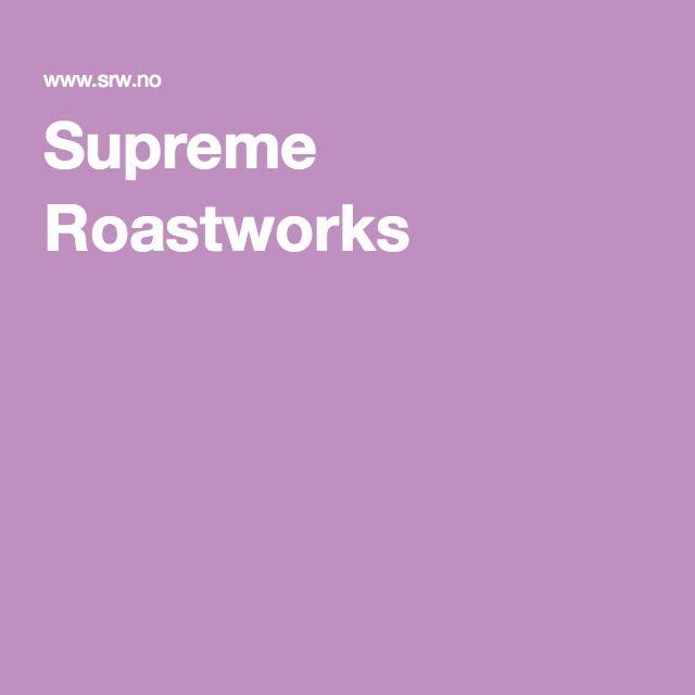 Supreme Roastworks
