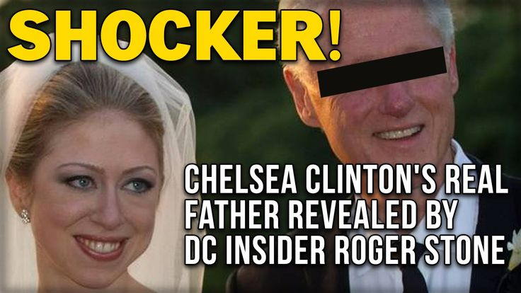 SHOCKER! CHELSEA CLINTON'S REAL FATHER REVEALED BY DC INSIDER ROGER STONE....11/1/15