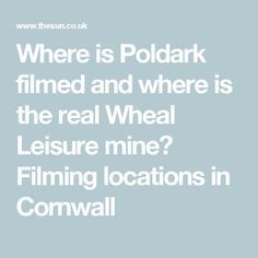 Where is Poldark filmed and where is the real Wheal Leisure mine? Filming locations in Cornwall