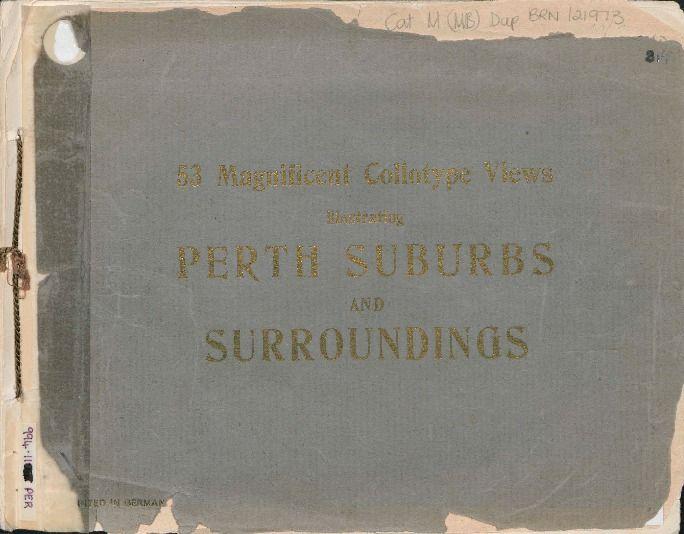 Perth illustrated, ca.1900.  http://encore.slwa.wa.gov.au/iii/encore/record/C__Rb1071009__SPerth%20illustrated__Orightresult__U__X6?lang=eng&suite=def