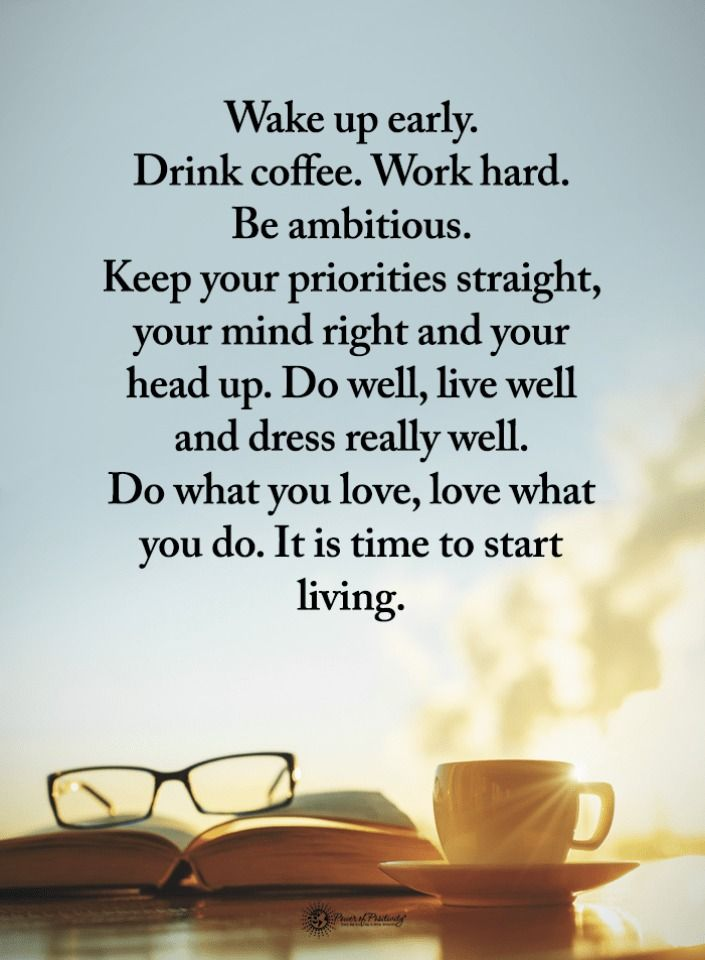Quotes Wake Up Early Drink Coffee Work Hard Be Ambitious Keep Your Priorities Straight Your Mind How To Wake Up Early Wake Up Quotes Wake Up Early Quotes