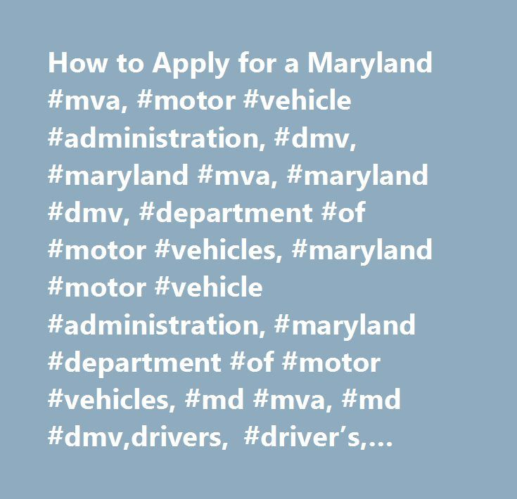 How to Apply for a Maryland #mva, #motor #vehicle #administration, #dmv, #maryland #mva, #maryland #dmv, #department #of #motor #vehicles, #maryland #motor #vehicle #administration, #maryland #department #of #motor #vehicles, #md #mva, #md #dmv,drivers, #driver's, #license, #id, #identification, #permit, #driving, #learner's, #learners, #licenses, #licence, #provisional, #test, #rookie, #teen #driver,driver's #license, #driver #license, #identification #card, #learner's #permit, #learner…