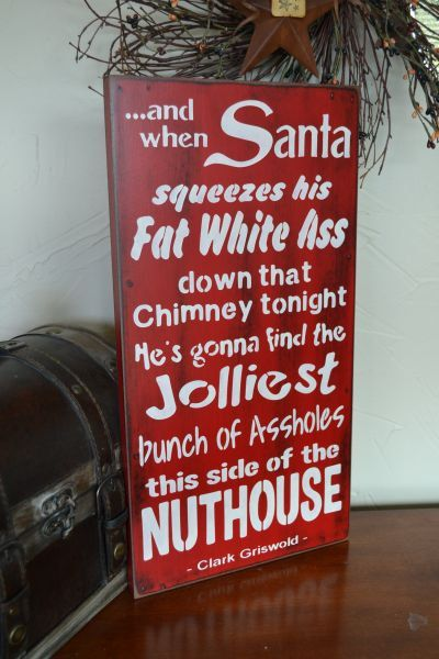 And when Santa squeezes his fat white ass down that chimney , 9.5 x 18 Wood Sign, National Lampoon Christmas Vacation, CHOOSE YOUR COLORS