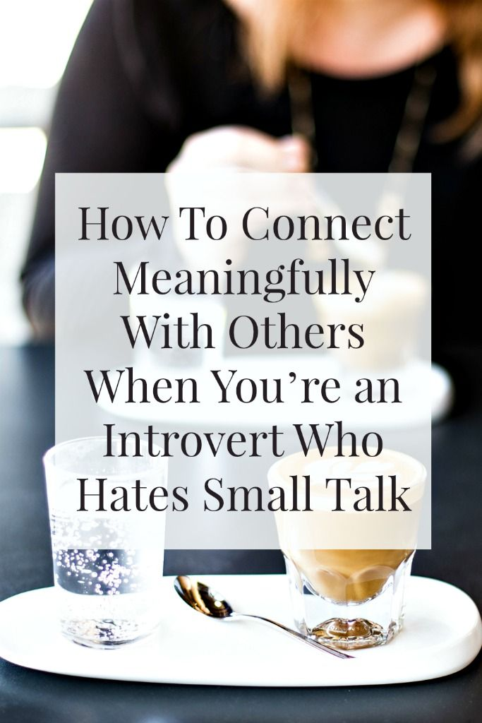 How to Connect Meaningfully with Others When You're an Introvert Who Hates Small Talk