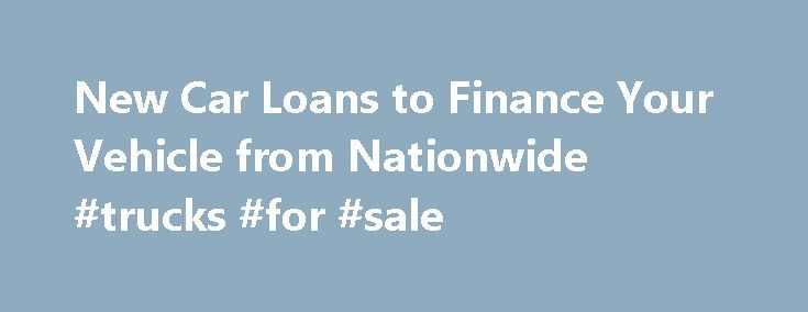 New Car Loans to Finance Your Vehicle from Nationwide #trucks #for #sale http://car.nef2.com/new-car-loans-to-finance-your-vehicle-from-nationwide-trucks-for-sale/  #car loan interest rate # Banking Resources arrow expand Nationwide New Auto Loan Used Auto[...]