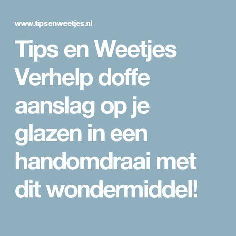 Tips en Weetjes Verhelp doffe aanslag op je glazen in een handomdraai met dit wondermiddel!
