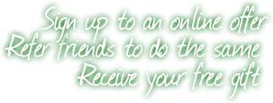 Inscrivez-vous à faire une offre en ligne, reportez-vous vos amis à faire de même, de recevoir votre cadeau gratuit!