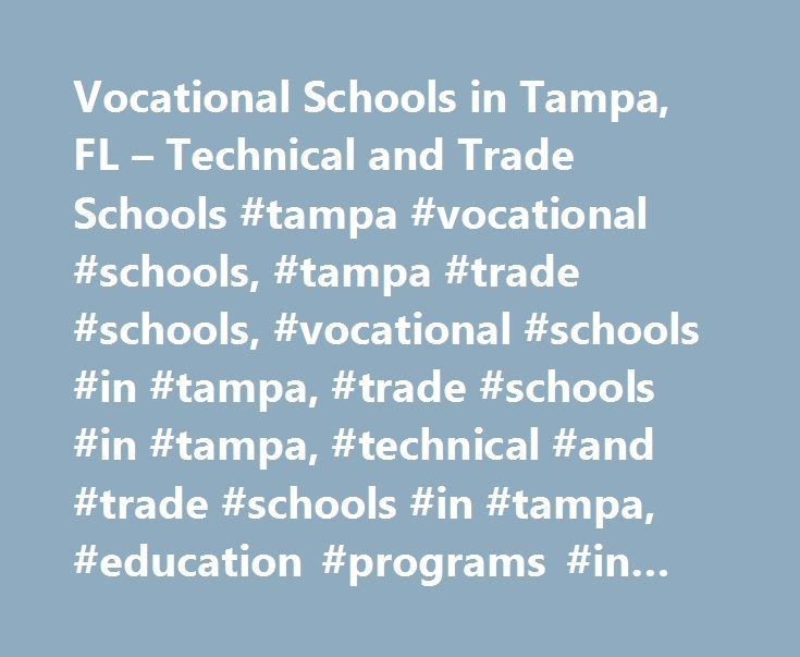 Vocational Schools in Tampa, FL – Technical and Trade Schools #tampa #vocational #schools, #tampa #trade #schools, #vocational #schools #in #tampa, #trade #schools #in #tampa, #technical #and #trade #schools #in #tampa, #education #programs #in #tampa http://south-sudan.nef2.com/vocational-schools-in-tampa-fl-technical-and-trade-schools-tampa-vocational-schools-tampa-trade-schools-vocational-schools-in-tampa-trade-schools-in-tampa-technical-and-trade/  # Tampa Vocational and Trade Schools…