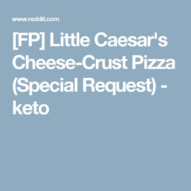 [FP] Little Caesar's Cheese-Crust Pizza (Special Request) - keto