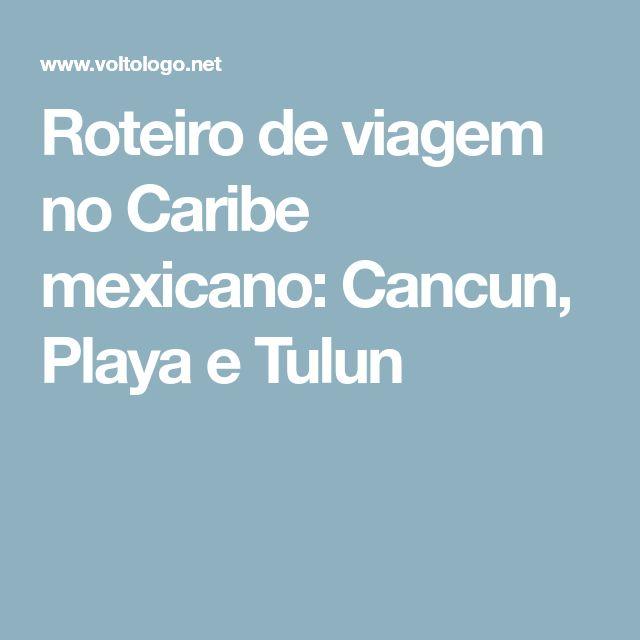 Roteiro de viagem no Caribe mexicano: Cancun, Playa e Tulun
