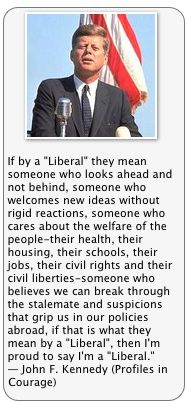 Liberal by JFK - We need more Liberals today instead of the closed-minded, backwards looking view of conservatives