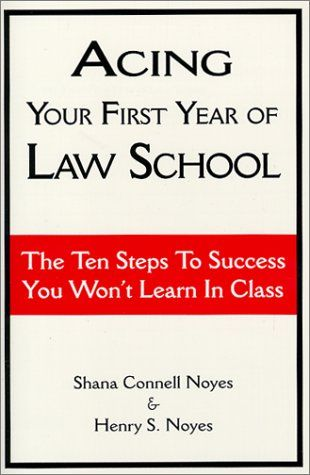 Acing Your First Year of Law School: The Ten Steps to Success You Won't Learn in Class: Shana Connell Noyes, Henry S. Noyes: 9780837709123: Amazon.com: Books