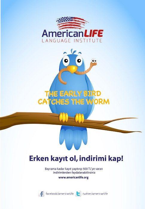 THE EARLY BIRD CATCHES THE WORM - Erken kayıt ol, indirimi kap! Bayrama kadar kayıt yaptırıp 500 TL'ye varan indirimlerden faydalanabilirsiniz. www.americanlife.org