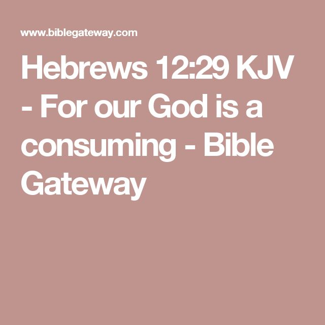 Hebrews 12:29 KJV - For our God is a consuming - Bible Gateway