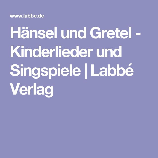 Hänsel und Gretel - Kinderlieder und Singspiele | Labbé Verlag