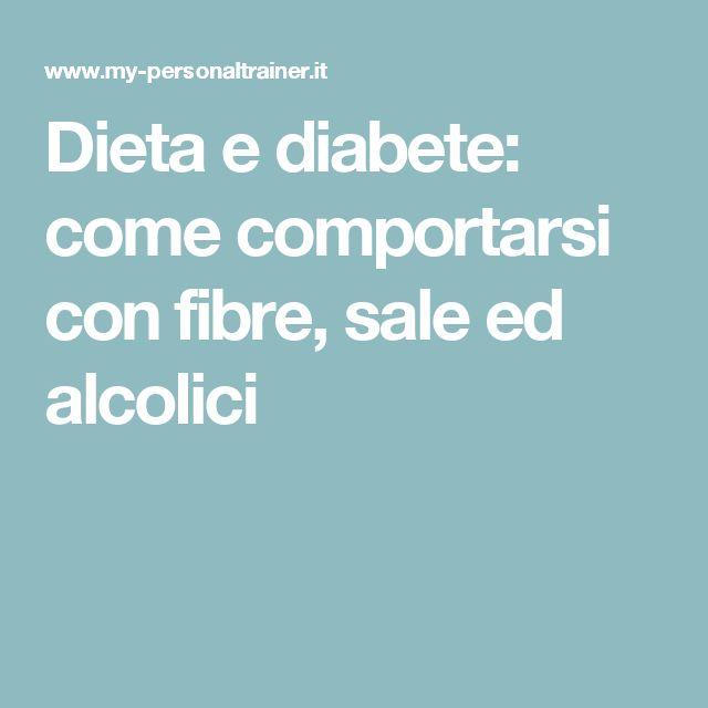 Dieta e diabete: come comportarsi con fibre, sale ed alcolici