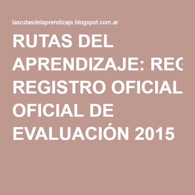 RUTAS DEL APRENDIZAJE: REGISTRO OFICIAL DE EVALUACIÓN 2015