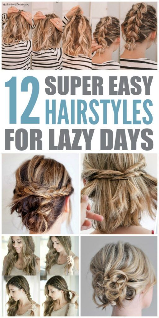 12 Super Easy Hairstyles For Lazy Days Super Easy Hairstyles Short Hair Styles Easy Easy Hairstyles