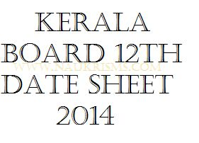 Kerala Board HSC 12th Plus Two Exam Time Table 2014