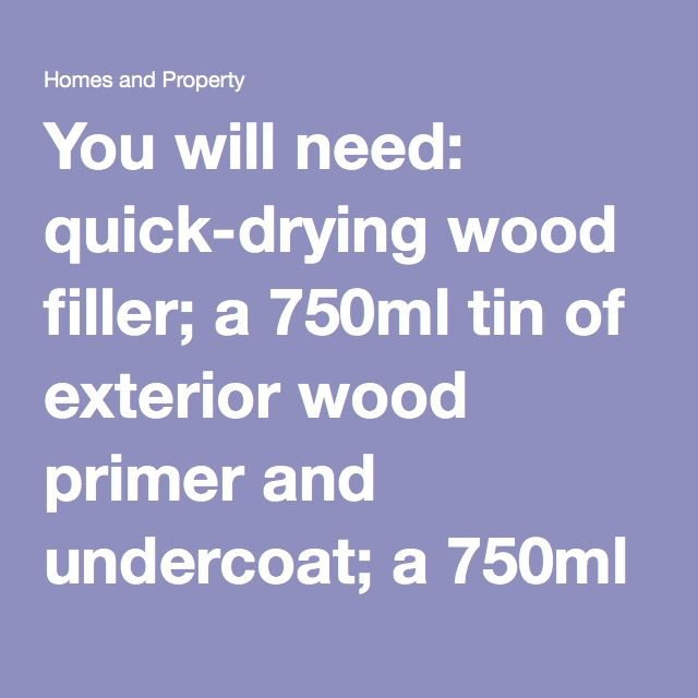 You will need: quick-drying wood filler; a 750ml tin of exterior wood primer and undercoat; a 750ml tin of exterior eggshell or full gloss paint; a two-inch synthetic paint brush; a three-inch short-pile woven polyester roller (optional); 80-120 grit sandpaper; masking tape, and a screwdriver to remove door furniture.