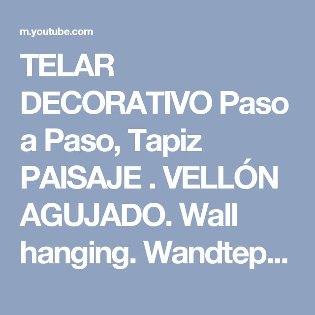 TELAR DECORATIVO Paso a Paso, Tapiz PAISAJE . VELLÓN AGUJADO. Wall hanging. Wandteppich. PARTE 2 - YouTube