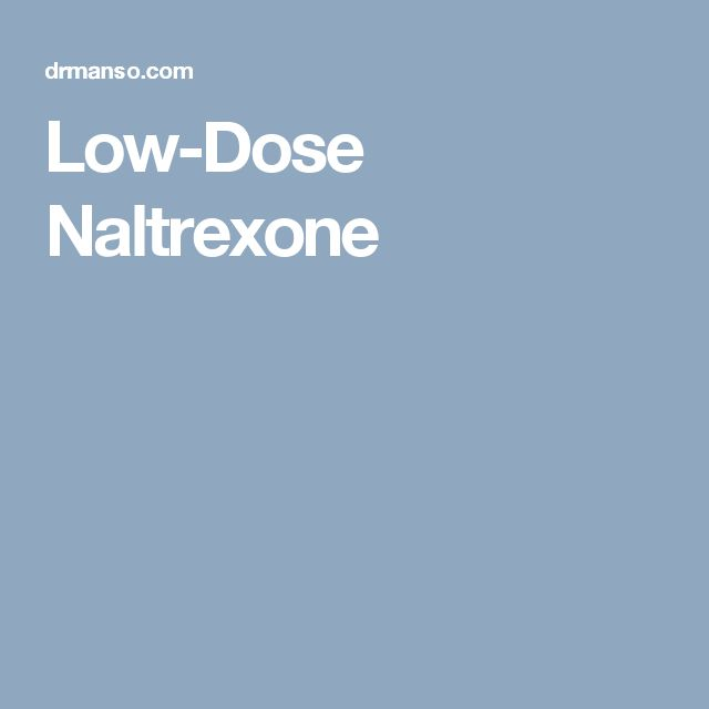 Low-Dose Naltrexone | Low dose naltrexone, Patient ...