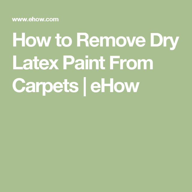 How to Remove Dry Latex Paint From Carpets   eHow
