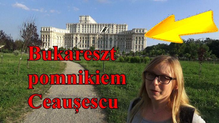Bukareszt jako pomnik po Nicolae Ceaușescu