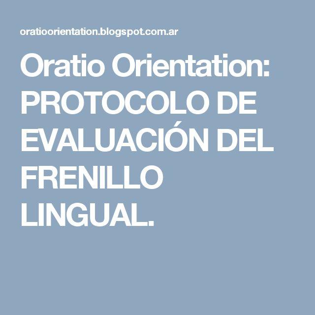 Oratio Orientation: PROTOCOLO DE EVALUACIÓN DEL FRENILLO LINGUAL.