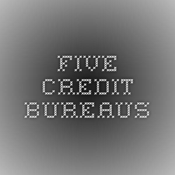 Five Credit Bureaus