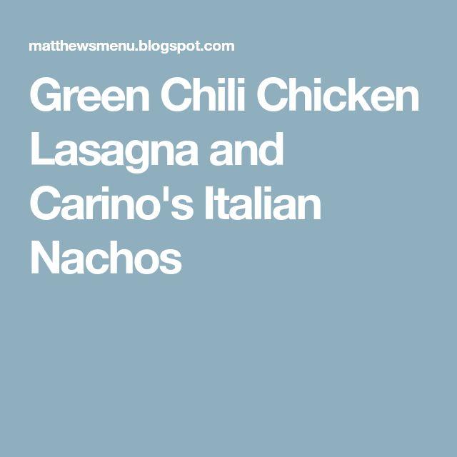 Green Chili Chicken Lasagna and Carino's Italian Nachos