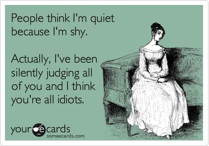 People think I'm quiet because I'm shy....: Basic, Exact, My Life, Everyday, Accur, Quiet People, Bahahaha, Totally Me, Introvert Humor