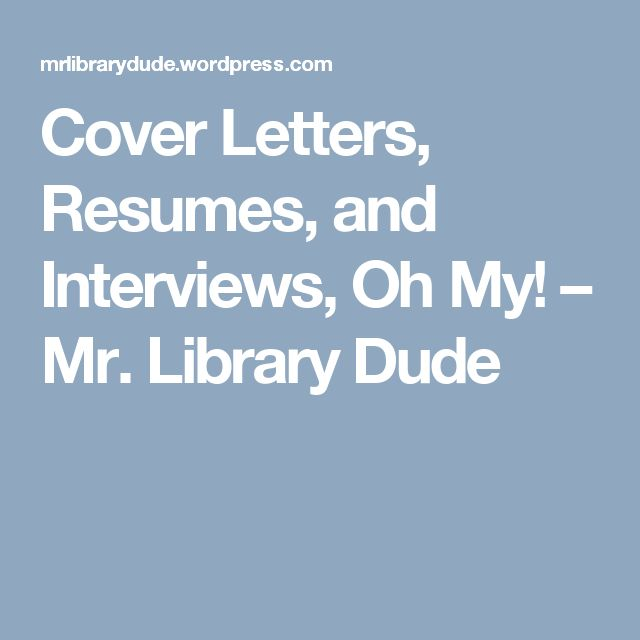 Cover Letters, Resumes, and Interviews, Oh My! – Mr. Library Dude