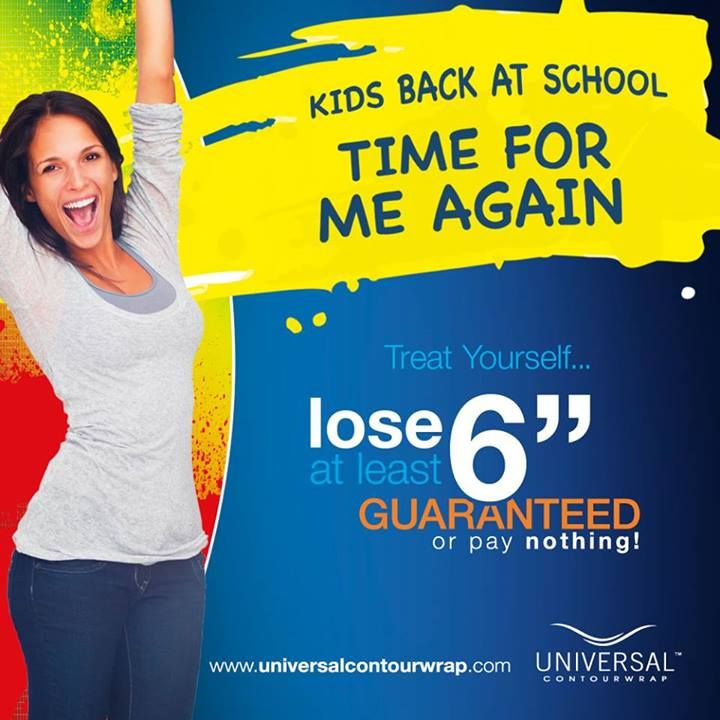 "Treat yourself now the kids are back at school! Book in for a Universal Contour Wrap treatment today and if you don't lose a minimum of 6"" from your first treatment, you won't pay a thing!"